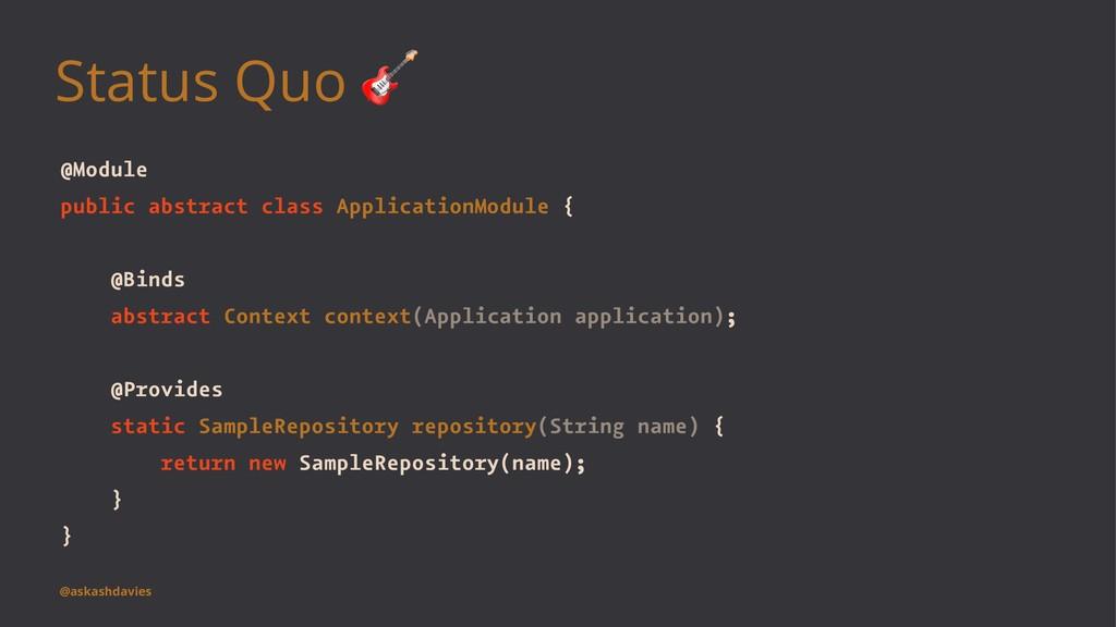 Status Quo ! @Module public abstract class Appl...