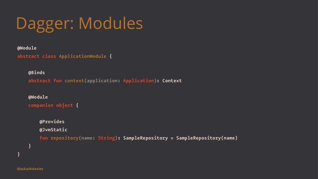 Dagger: Modules @Module abstract class Applicat...
