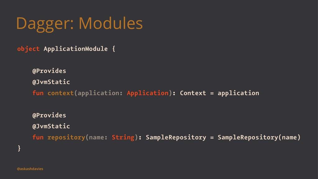 Dagger: Modules object ApplicationModule { @Pro...