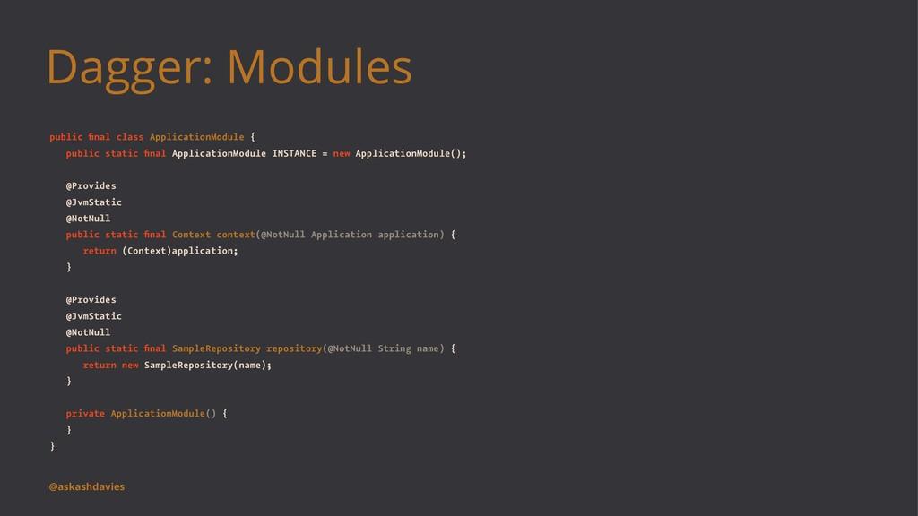 Dagger: Modules public final class ApplicationMo...