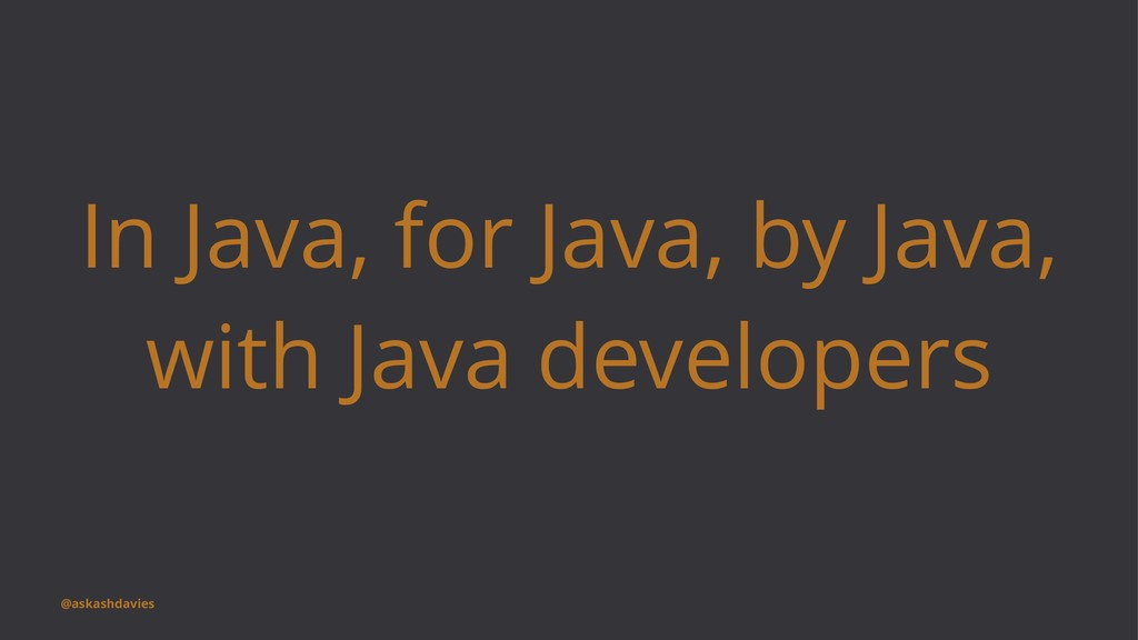 In Java, for Java, by Java, with Java developer...