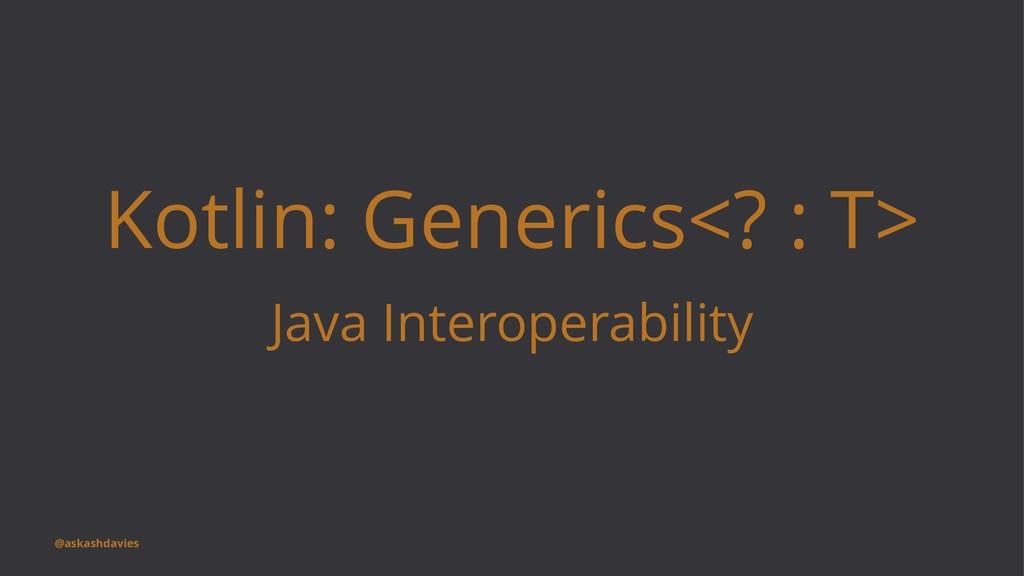Kotlin: Generics<? : T> Java Interoperability @...