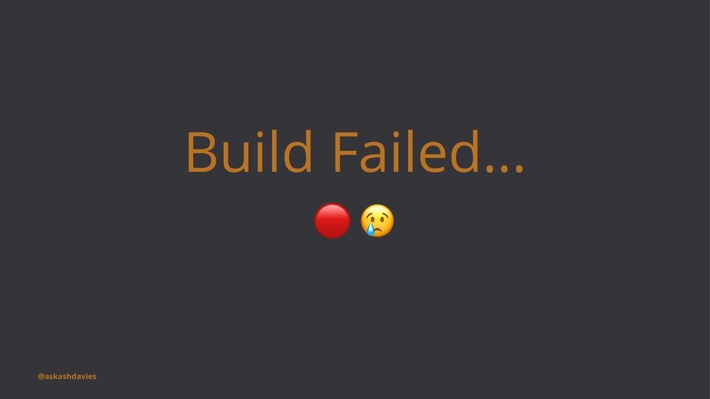 Build Failed... ! @askashdavies
