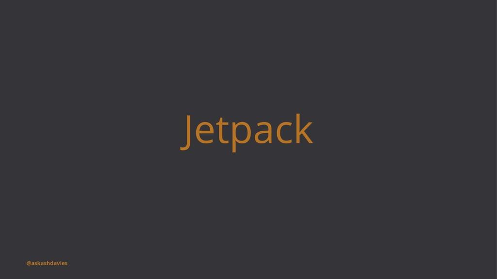 Jetpack @askashdavies