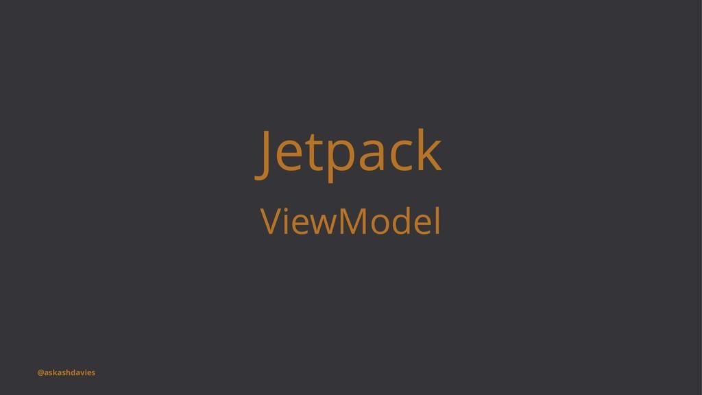 Jetpack ViewModel @askashdavies