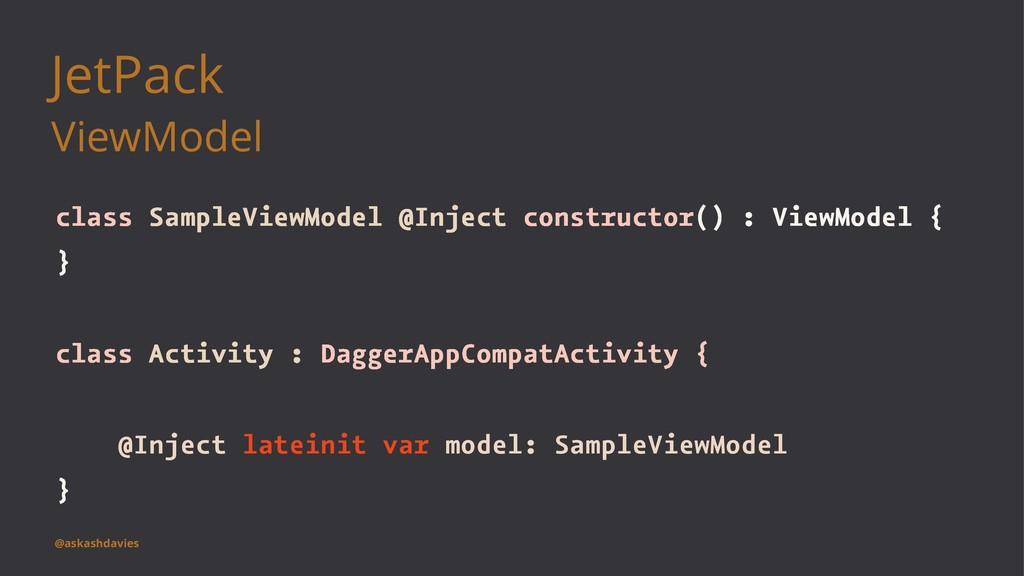 JetPack ViewModel class SampleViewModel @Inject...