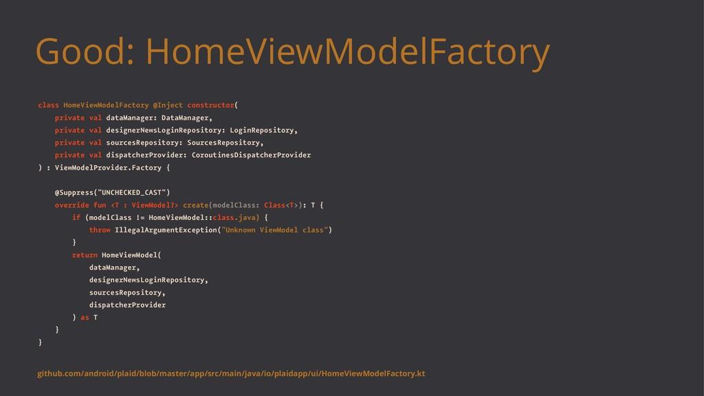 Good: HomeViewModelFactory class HomeViewModelF...