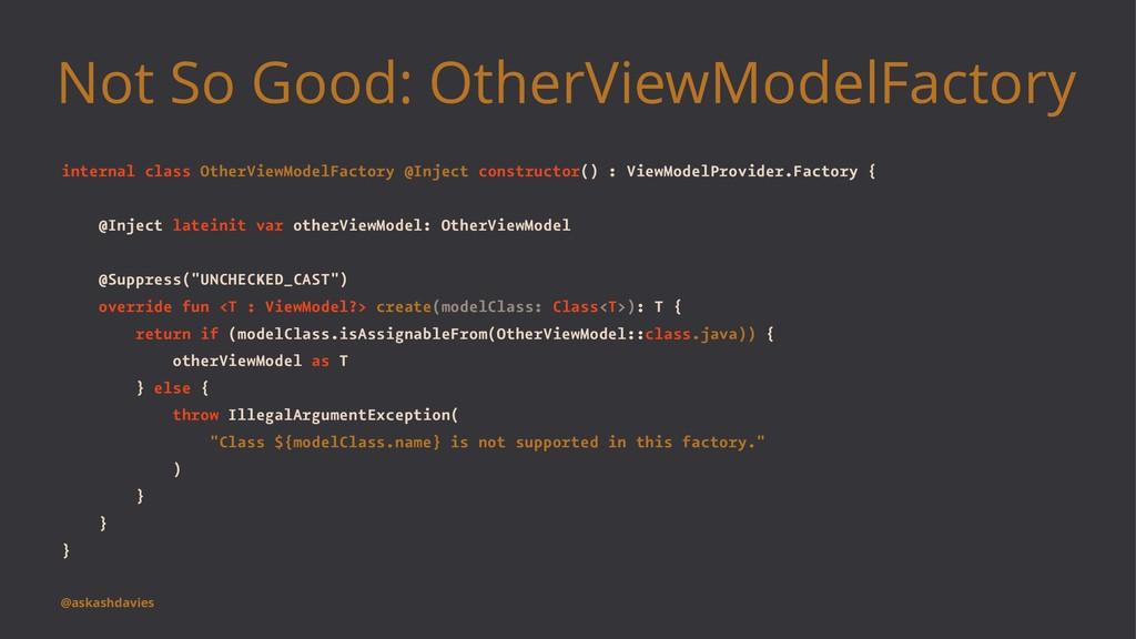 Not So Good: OtherViewModelFactory internal cla...