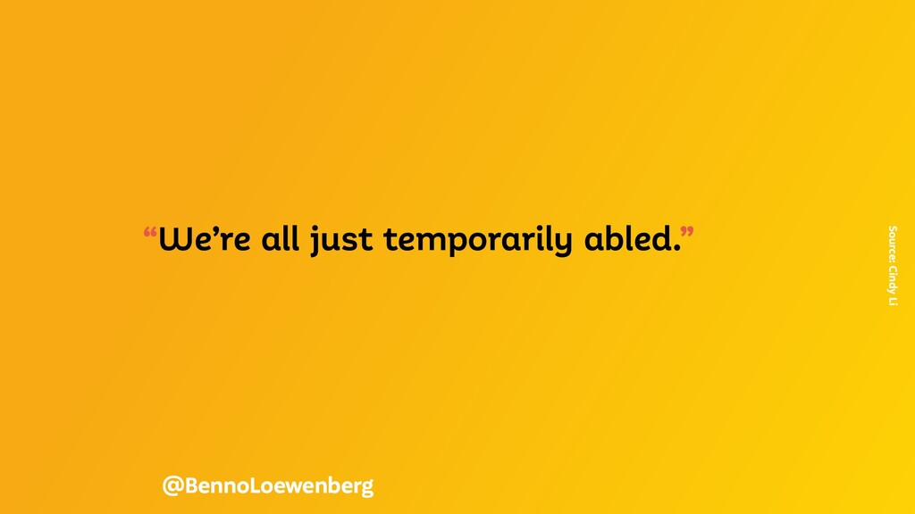 """""""We're all just temporarily abled."""" Source: Cin..."""