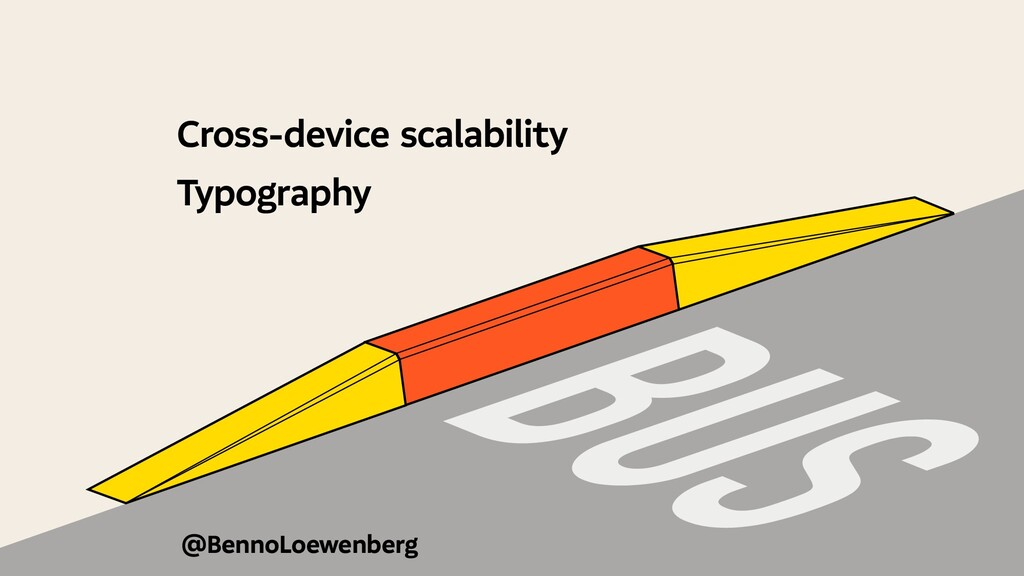 @BennoLoewenberg Cross-device scalability Typog...