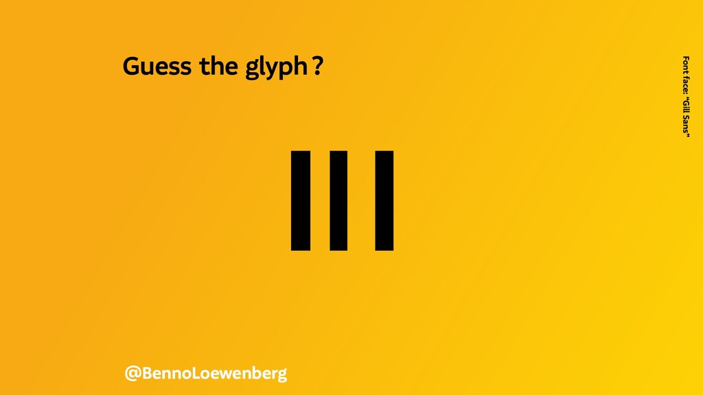 Il1 @BennoLoewenberg Guess the glyph? Font fa...