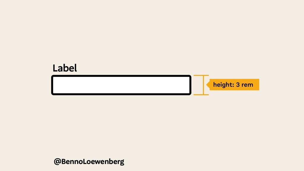 Label height: 3 rem @BennoLoewenberg
