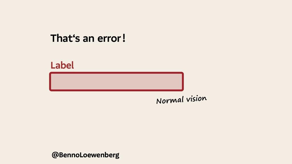 Label That's an error! @BennoLoewenberg @Benno...