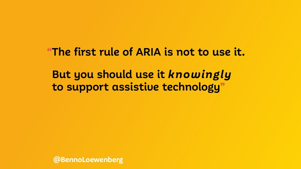 """""""The first rule of ARIA is not to use it. But y..."""