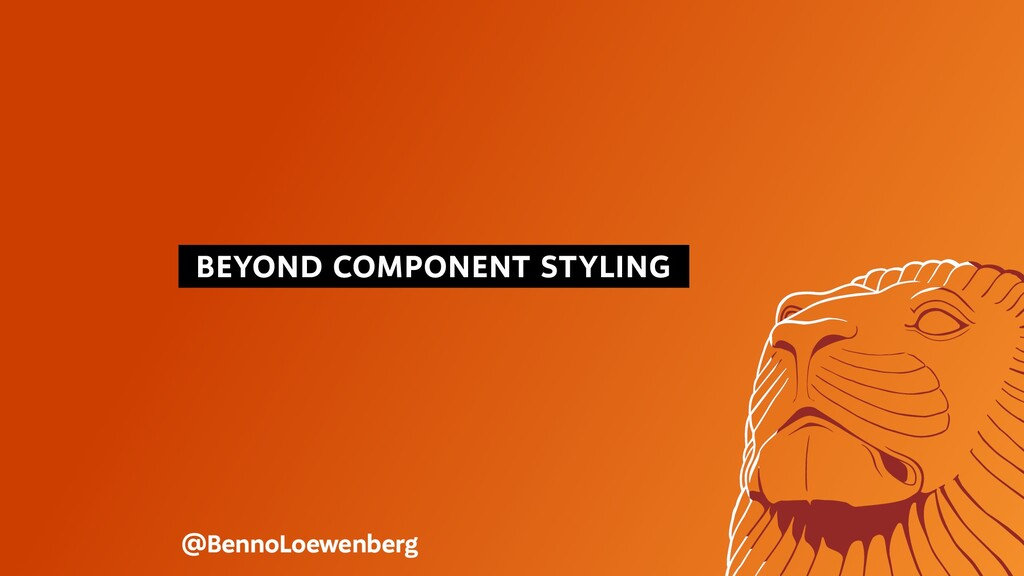 BEYOND COMPONENT STYLING @BennoLoewenberg