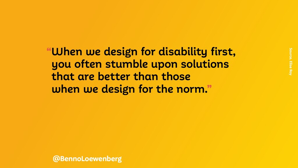 """""""When we design for disability first, you often..."""
