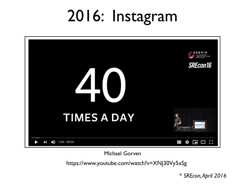 2016: Instagram * SREcon, April 2016 Michael Go...