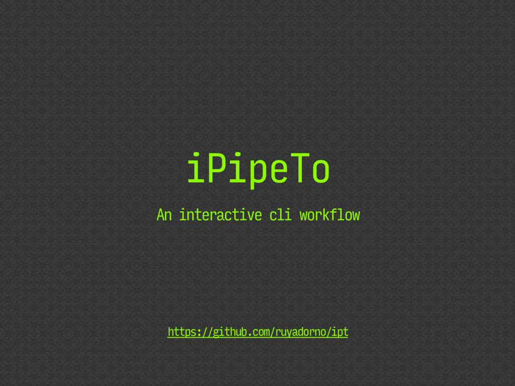 iPipeTo An interactive cli workflow https://git...