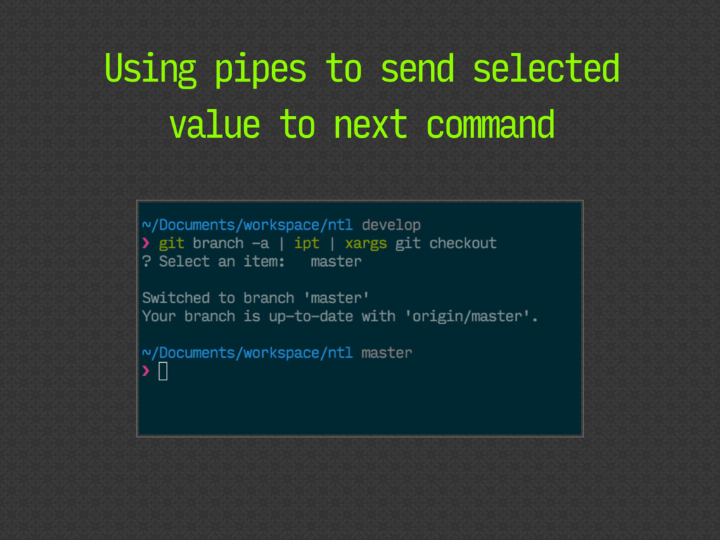 Using pipes to send selected value to next comm...