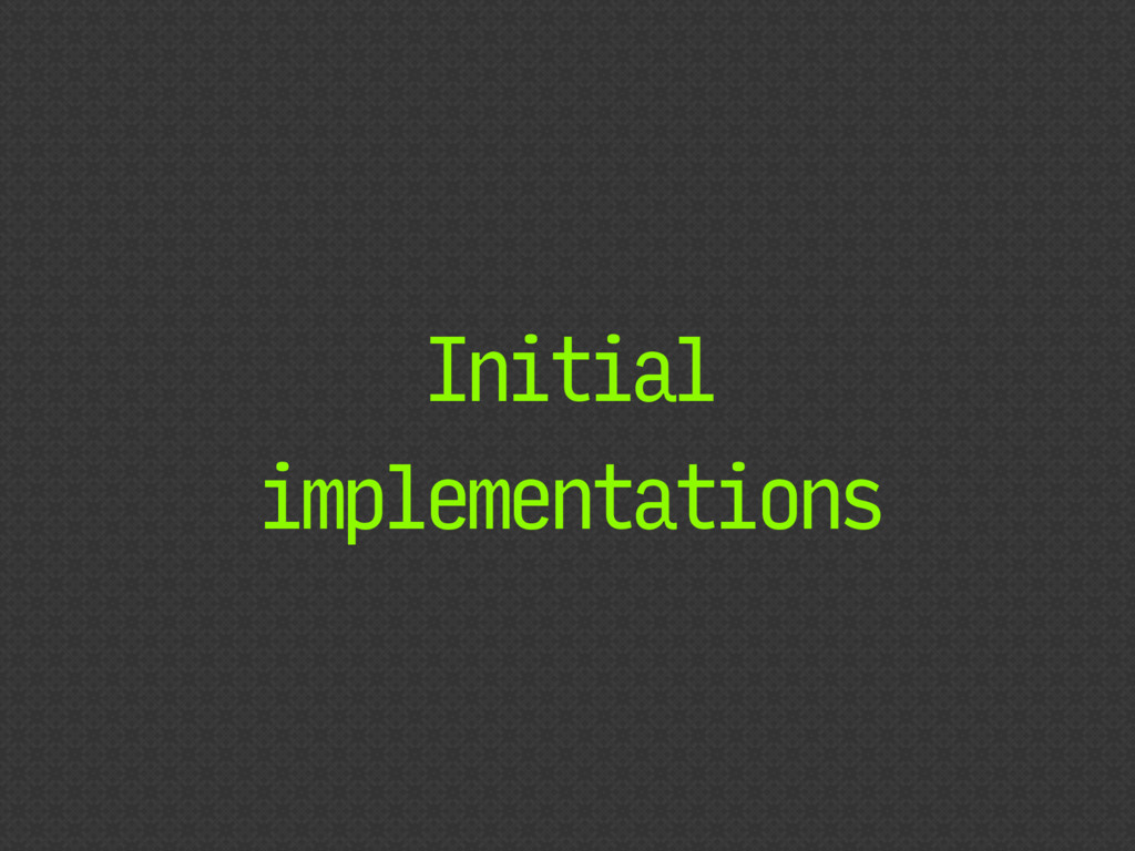 Initial implementations