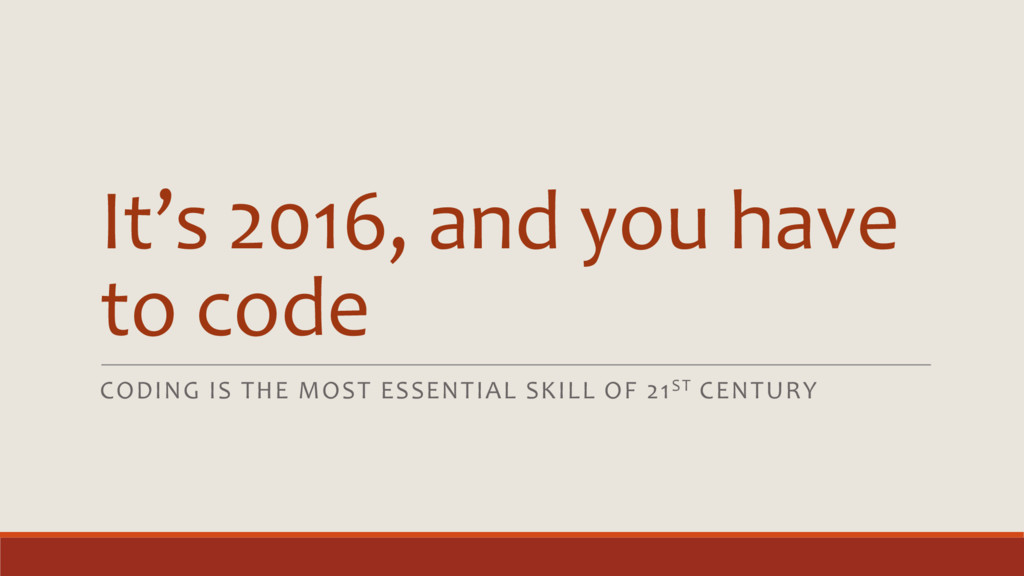It's 2016, and you have to code CODING IS THE M...