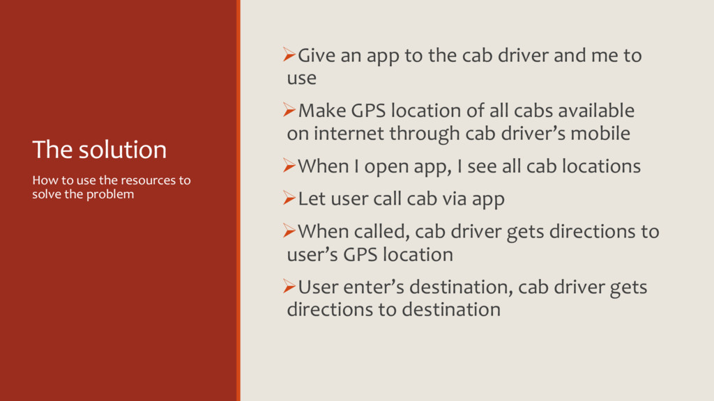 The solution ØGive an app to the cab driver and...