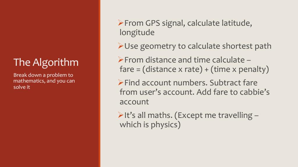 The Algorithm ØFrom GPS signal, calculate latit...