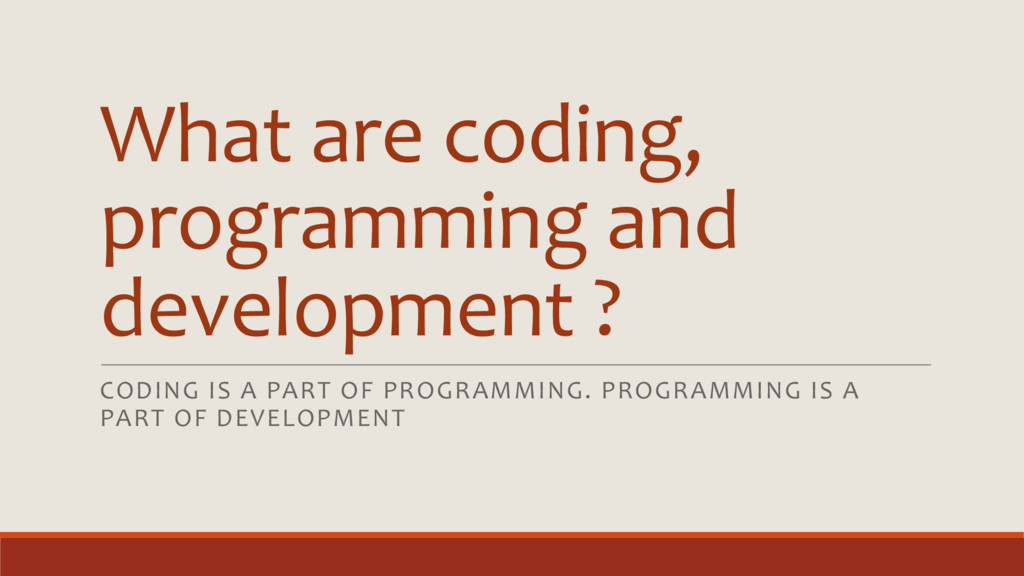 What are coding, programming and development ? ...