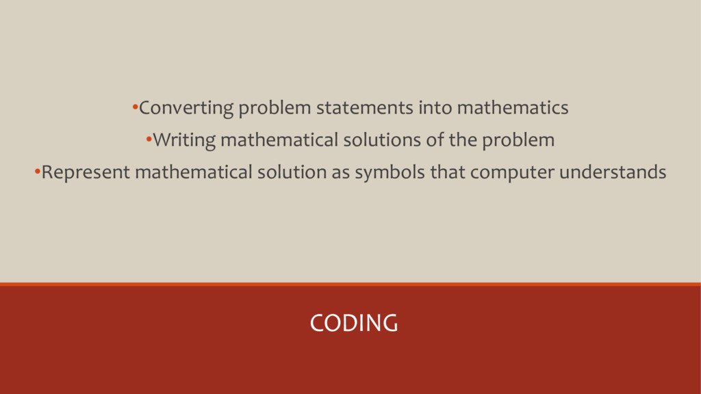 CODING •Converting problem statements into math...
