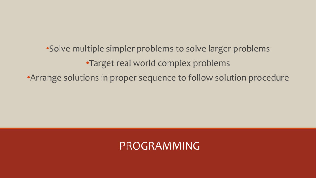PROGRAMMING •Solve multiple simpler problems to...