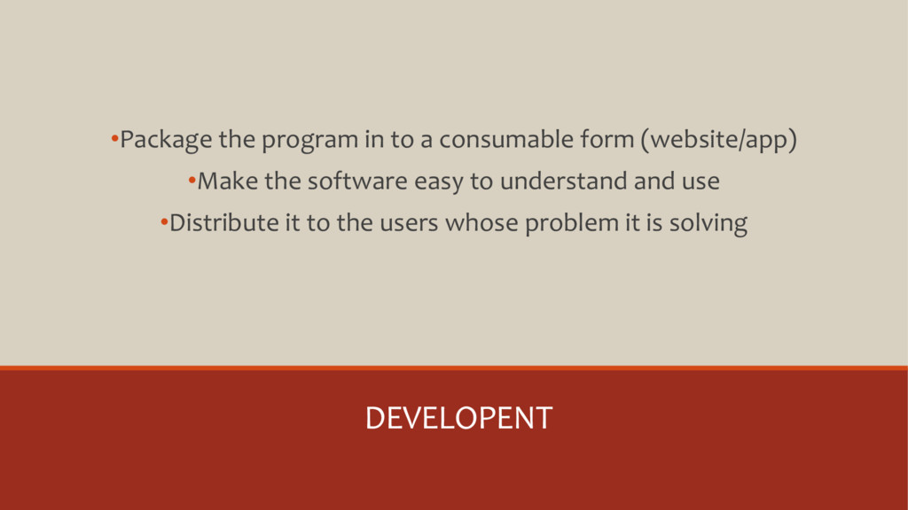 DEVELOPENT •Package the program in to a consuma...