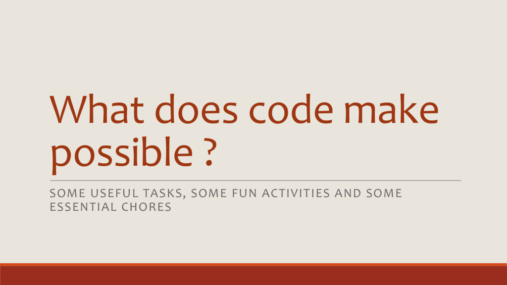 What does code make possible ? SOME USEFUL TASK...
