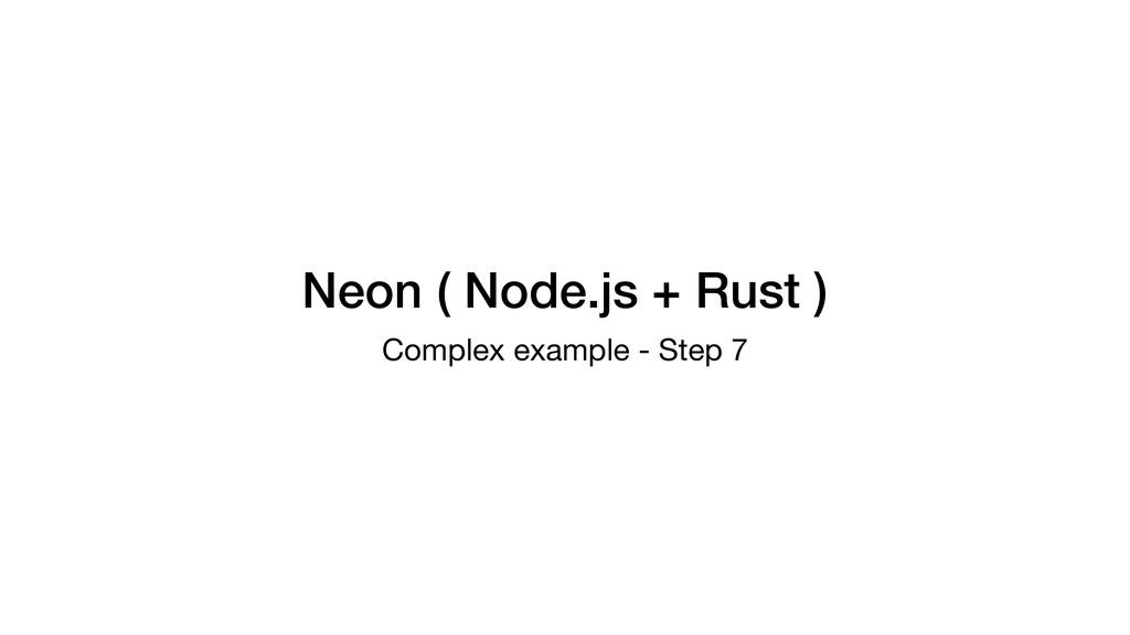 Neon ( Node.js + Rust ) Complex example - Step 7