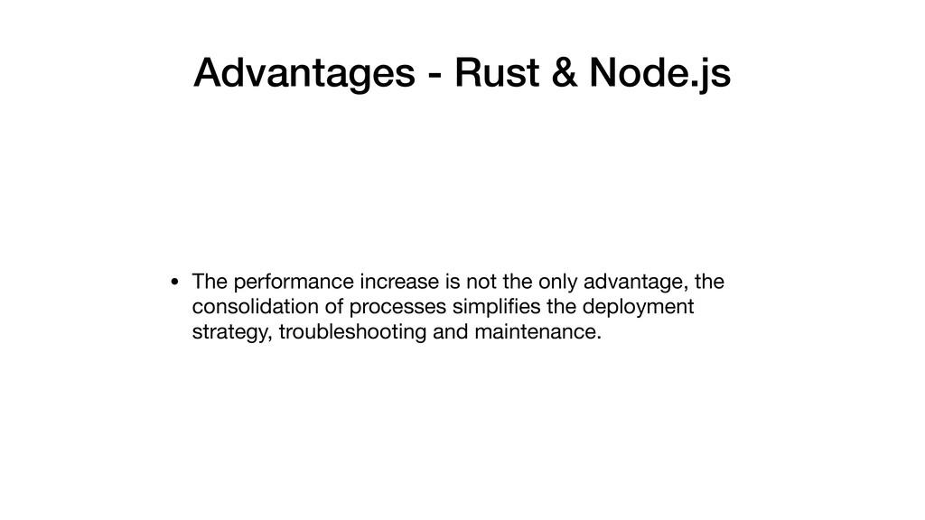 Advantages - Rust & Node.js • The performance i...