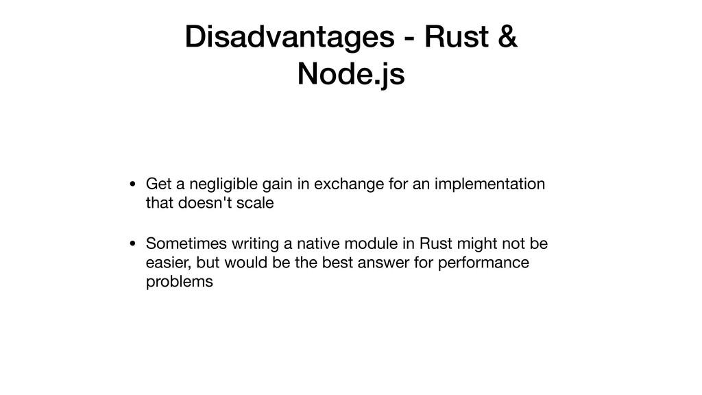 Disadvantages - Rust & Node.js • Get a negligib...