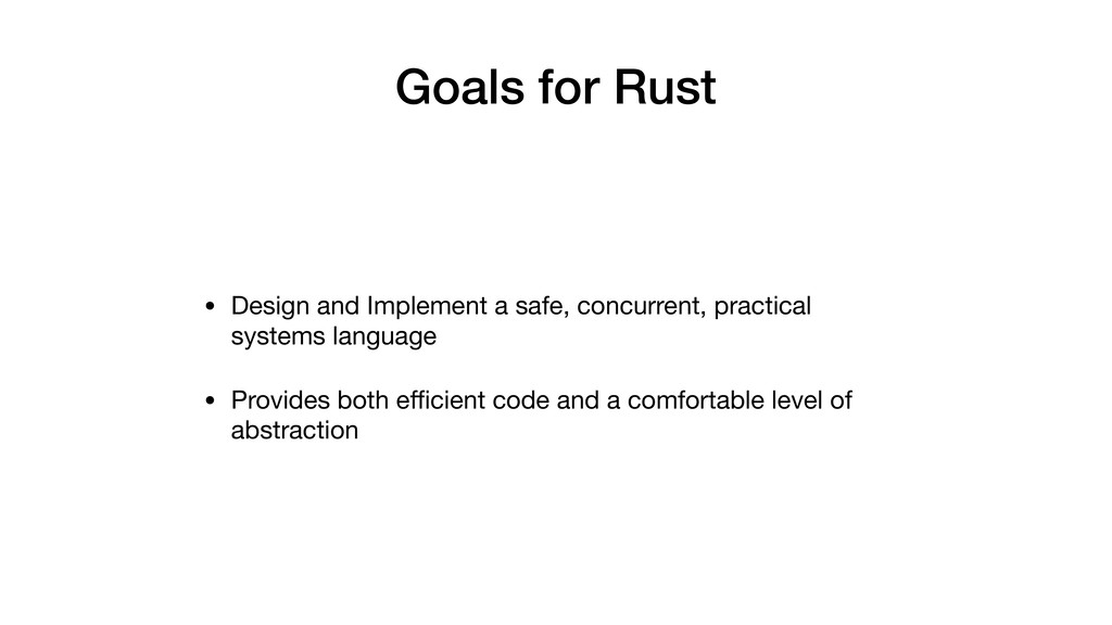 Goals for Rust • Design and Implement a safe, c...