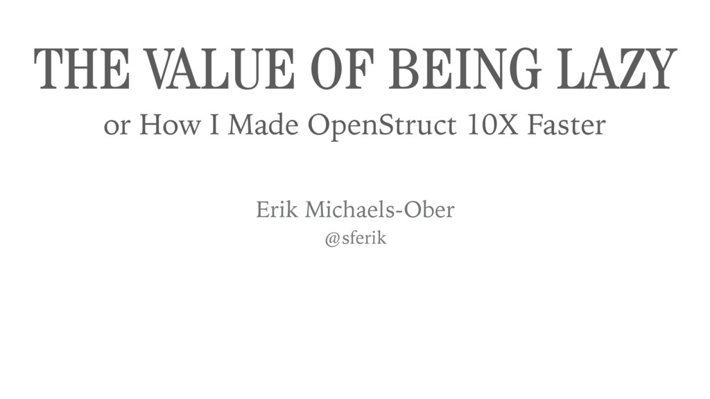 THE VALUE OF BEING LAZY or How I Made OpenStru...