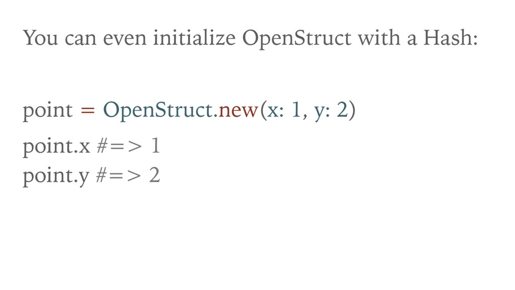 You can even initialize OpenStruct with a Hash:...