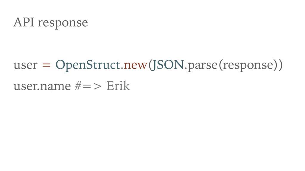 API response user = OpenStruct.new(JSON.parse(r...