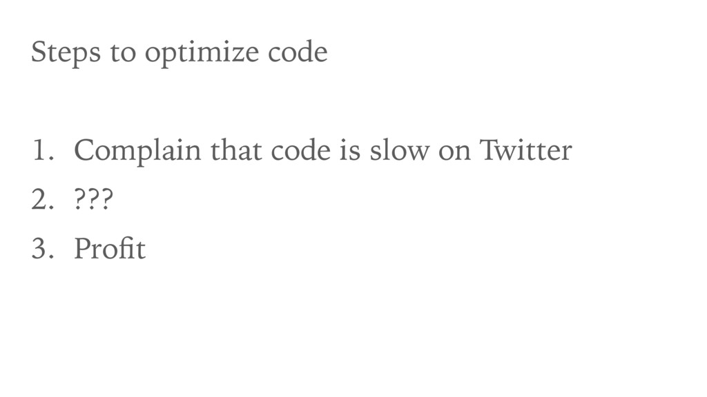 Steps to optimize code 1. Complain that code is...