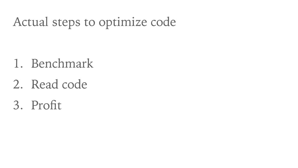 Actual steps to optimize code 1. Benchmark 2. R...