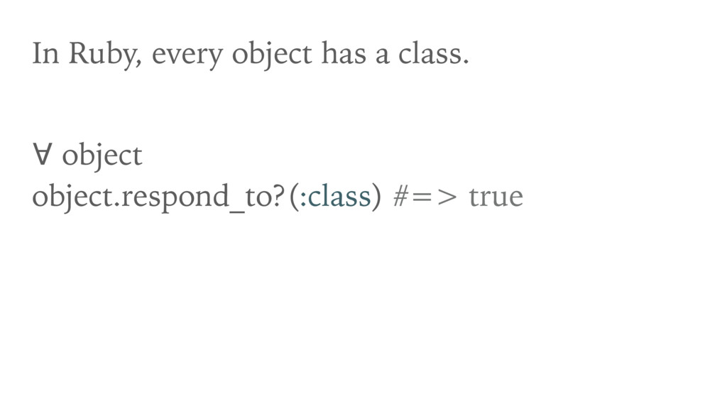In Ruby, every object has a class. ∀ object ob...