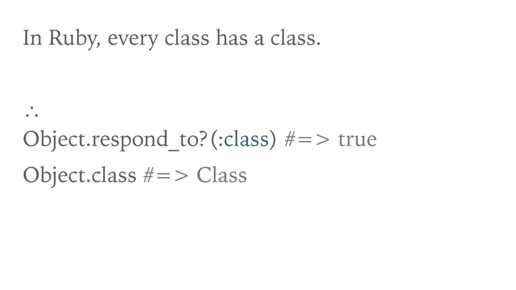 In Ruby, every class has a class. ∴ Object.res...