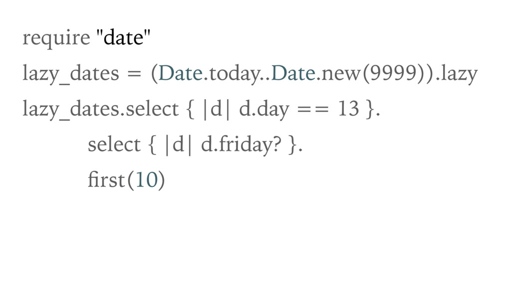 """require """"date"""" lazy_dates = (Date.today..Date.n..."""