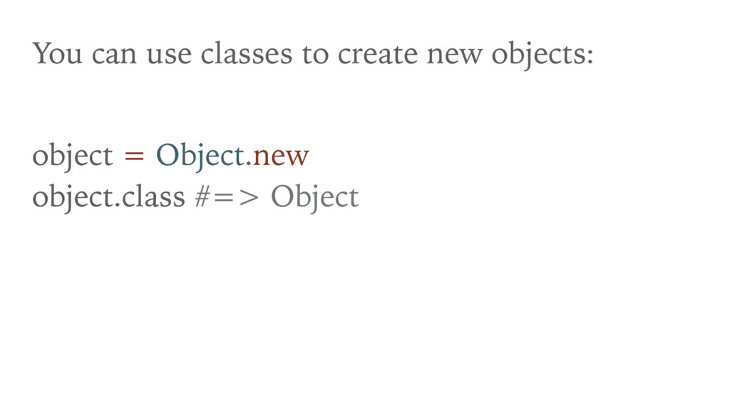 You can use classes to create new objects: obje...