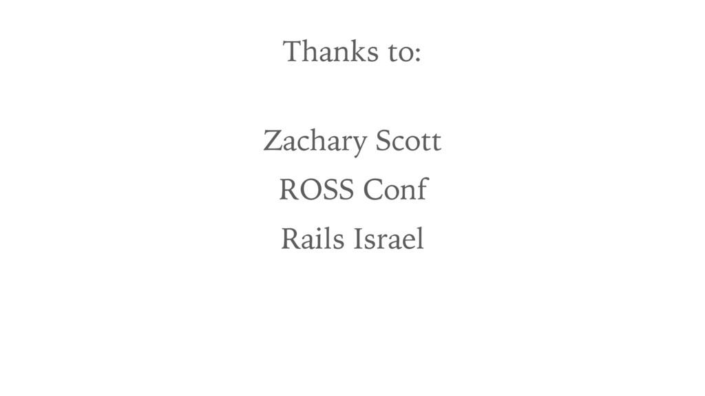 Thanks to: Zachary Scott ROSS Conf Rails Israel