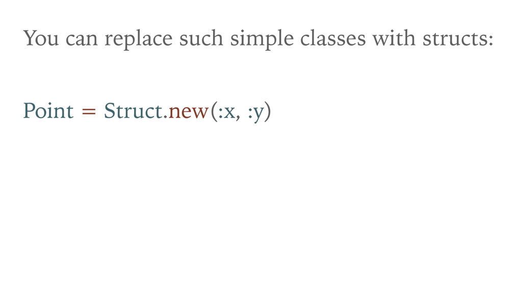 You can replace such simple classes with struct...