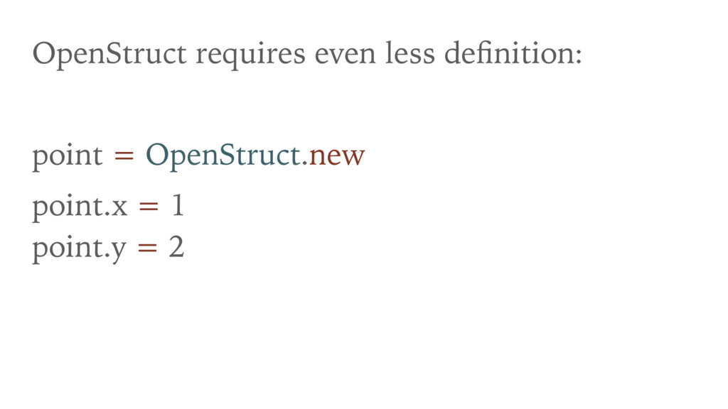 OpenStruct requires even less definition: point ...