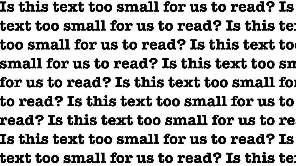 Is this text too small for us to read? Is text ...