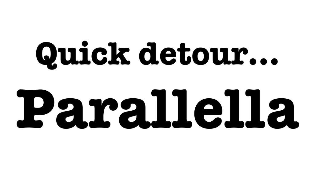 Quick detour… Parallella